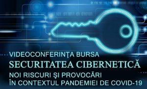 Videoconferința BURSA: Securitatea cibernetică - noi riscuri şi provocări în contextul pandemiei de Covid-19